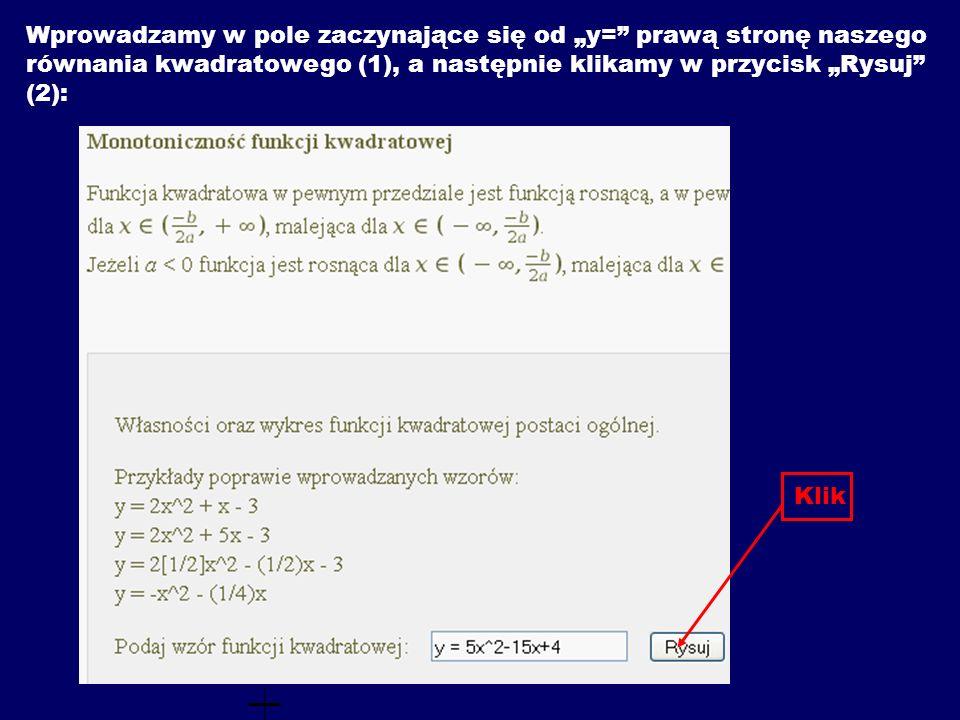 Wprowadzamy w pole zaczynające się od y= prawą stronę naszego równania kwadratowego (1), a następnie klikamy w przycisk Rysuj (2): Klik
