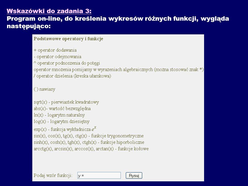 Wskazówki do zadania 3: Program on-line, do kreślenia wykresów różnych funkcji, wygląda następująco: