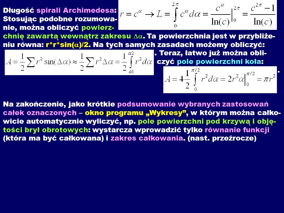 Długość spirali Archimedesa: Stosując podobne rozumowa- nie, można obliczyć powierz- chnię zawartą wewnątrz zakresu. Ta powierzchnia jest w przybliże-