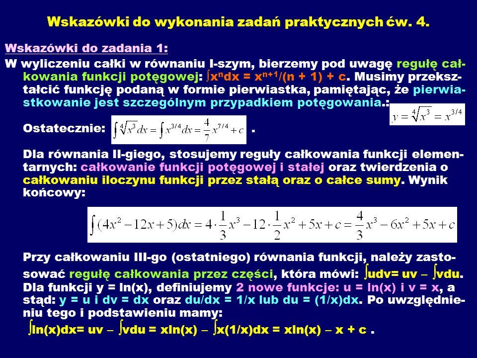 Wskazówki do wykonania zadań praktycznych ćw. 4. Wskazówki do zadania 1: W wyliczeniu całki w równaniu I-szym, bierzemy pod uwagę regułę cał- kowania