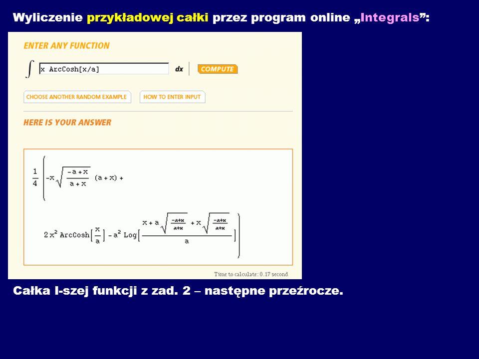Wyliczenie przykładowej całki przez program online Integrals: Całka I-szej funkcji z zad. 2 – następne przeźrocze.