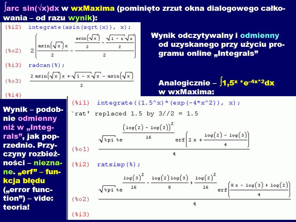 arc sin( x)dx w wxMaxima (pominięto zrzut okna dialogowego całko- wania – od razu wynik): Wynik odczytywalny i odmienny od uzyskanego przy użyciu pro-