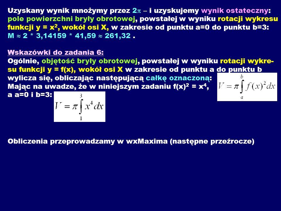 Uzyskany wynik mnożymy przez 2 – i uzyskujemy wynik ostateczny: pole powierzchni bryły obrotowej, powstałej w wyniku rotacji wykresu funkcji y = x 2,