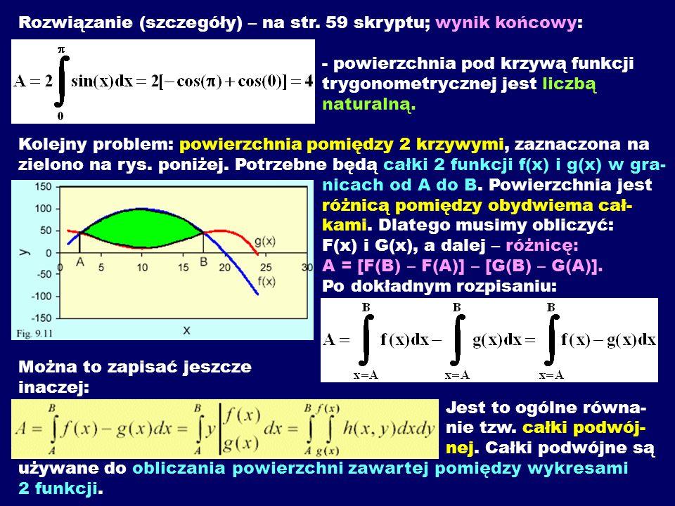 Rozwiązanie (szczegóły) – na str. 59 skryptu; wynik końcowy: - powierzchnia pod krzywą funkcji trygonometrycznej jest liczbą naturalną. Kolejny proble