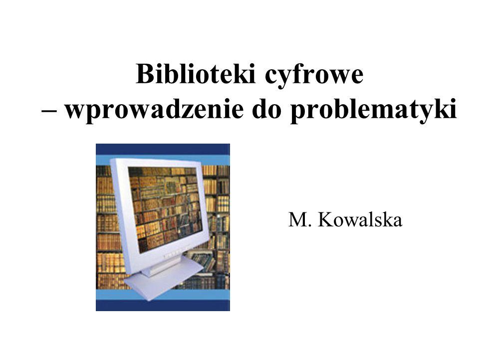 Biblioteki cyfrowe – wprowadzenie do problematyki M. Kowalska
