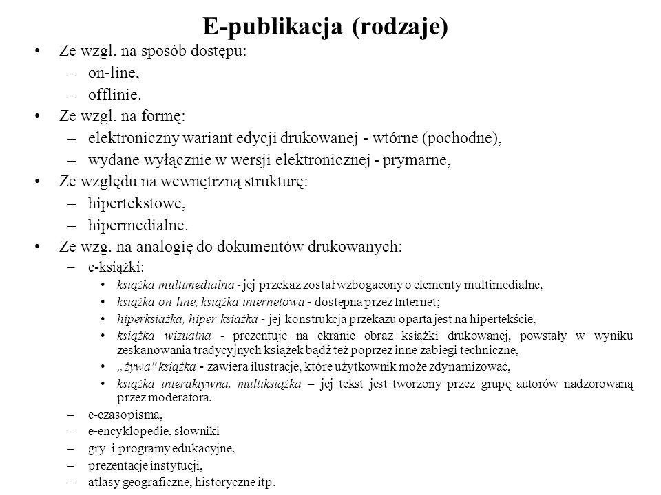 E-publikacja (rodzaje) Ze wzgl.na sposób dostępu: –on-line, –offlinie.