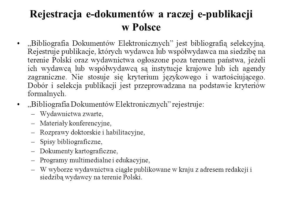 Rejestracja e-dokumentów a raczej e-publikacji w Polsce Bibliografia Dokumentów Elektronicznych jest bibliografią selekcyjną.