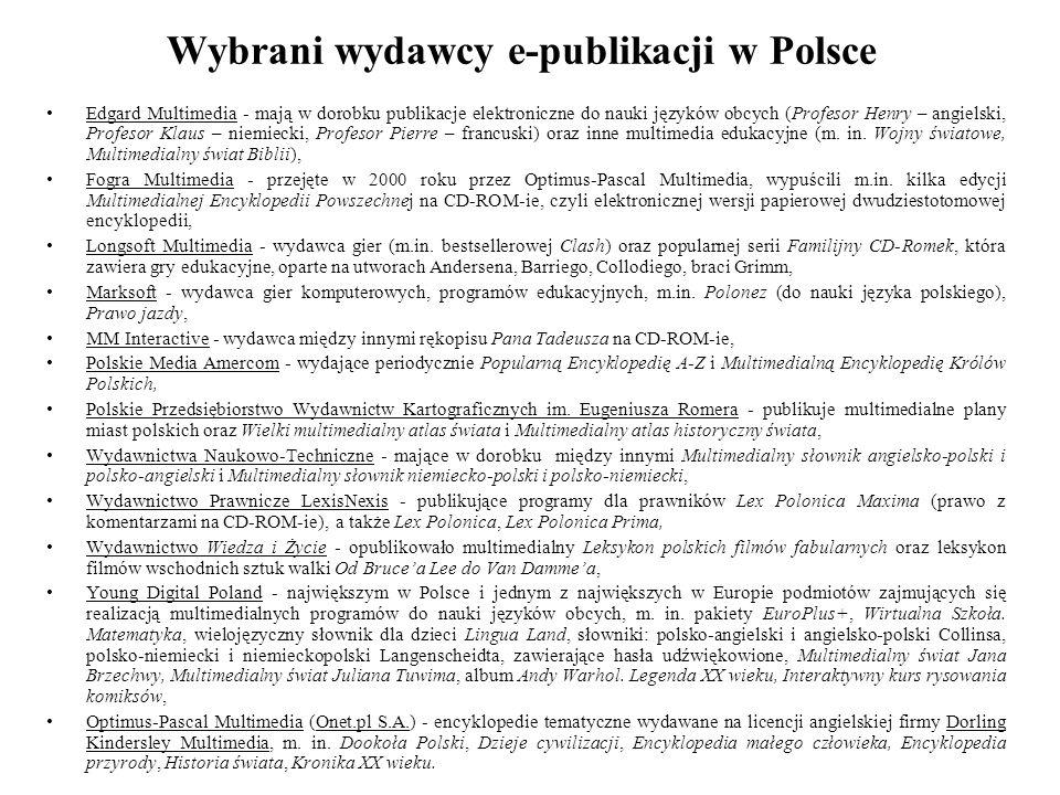 Wybrani wydawcy e-publikacji w Polsce Edgard Multimedia - mają w dorobku publikacje elektroniczne do nauki języków obcych (Profesor Henry – angielski, Profesor Klaus – niemiecki, Profesor Pierre – francuski) oraz inne multimedia edukacyjne (m.