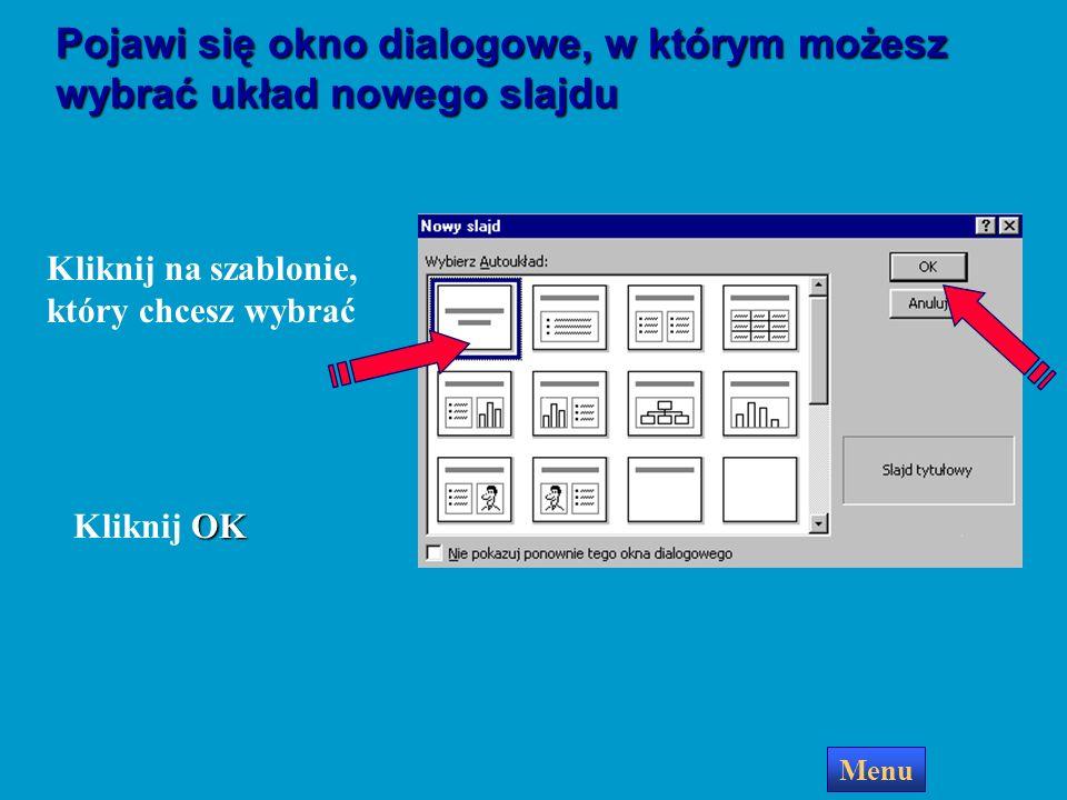 Pusta prezentacja Pustą prezentację Jeśli chcesz stworzyć od początku do końca własną prezentację wybierz opcję Pustą prezentację OK Kliknij OK Menu
