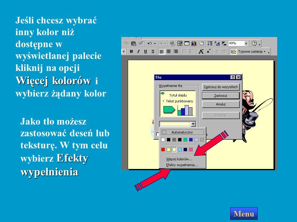 Wybór nowego koloru tła Nowy kolor tła zostanie zastosowany do wszystkich slajdów Slajd widoczny z tyłu okna zobaczymy w wybranym kolorze Nowy kolor b