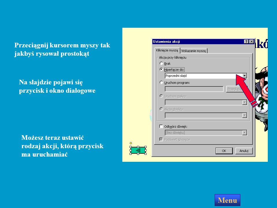 Aby dodać przycisk akcji do slajdu wyświetl slajd, na którym chcesz umieścić przycisk Pokaz Autokształty Przyciski akcji Otwórz menu Pokaz lub Autoksz