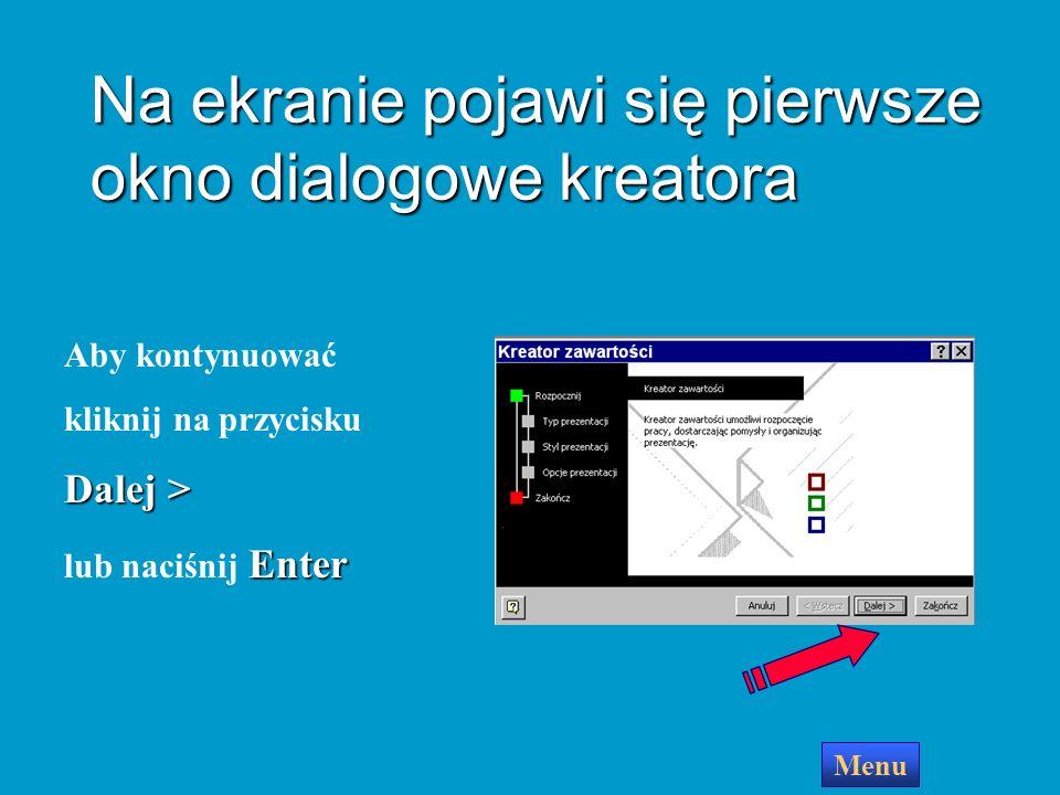 Na ekranie pojawi się pierwsze okno dialogowe kreatora Aby kontynuować kliknij na przycisku Dalej > Enter lub naciśnij Enter Menu