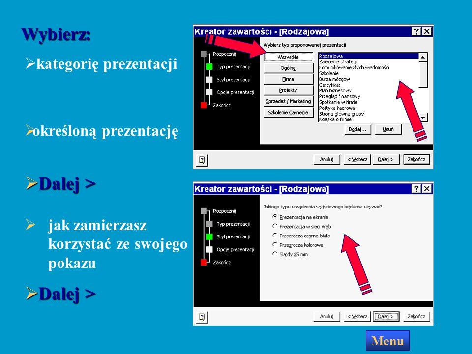 kategorię prezentacji Dalej > Dalej > określoną prezentację Wybierz: jak zamierzasz korzystać ze swojego pokazu Dalej > Dalej > Menu