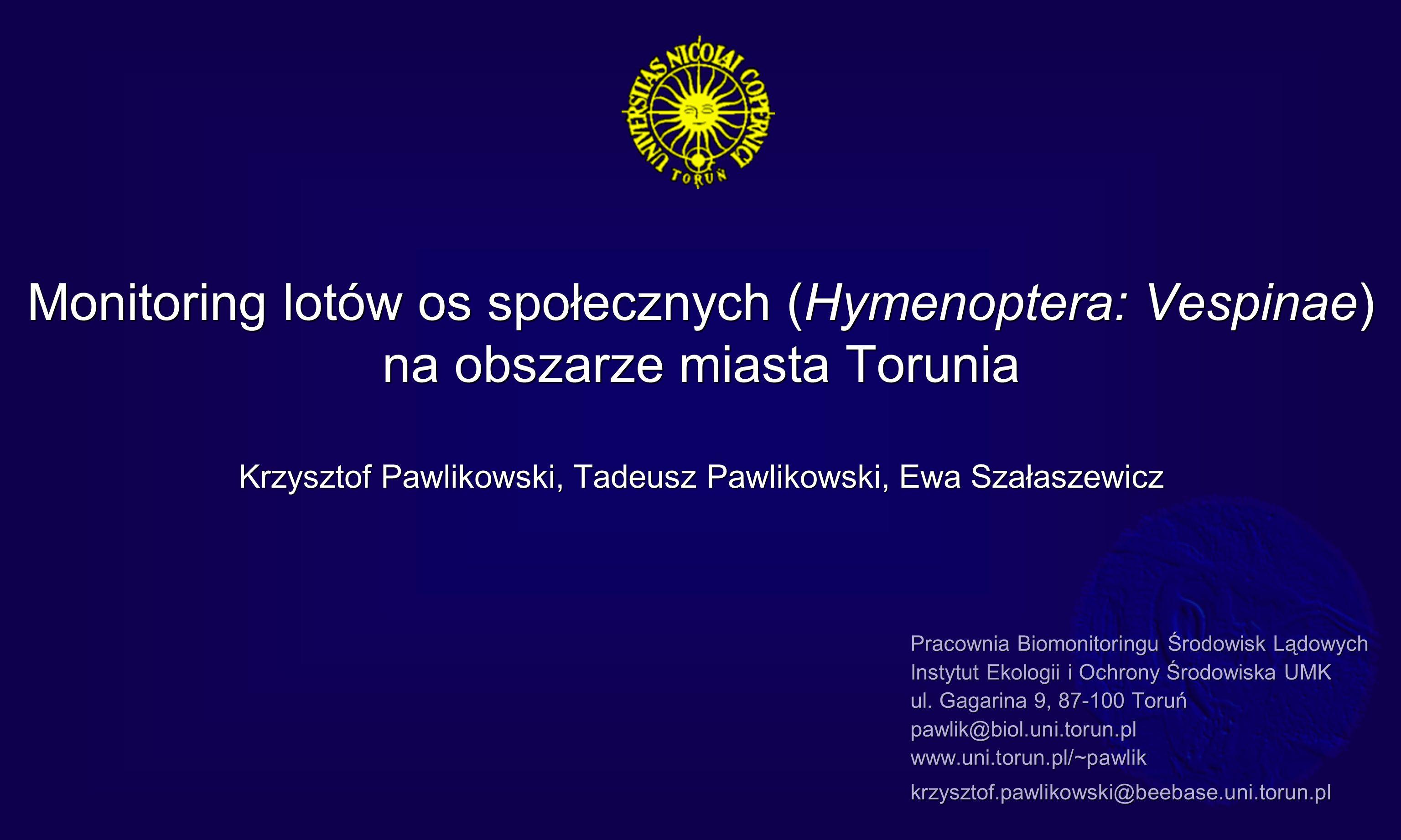 Monitoring lotów os społecznych (Hymenoptera: Vespinae) na obszarze miasta Torunia Krzysztof Pawlikowski, Tadeusz Pawlikowski, Ewa Szałaszewicz Pracow