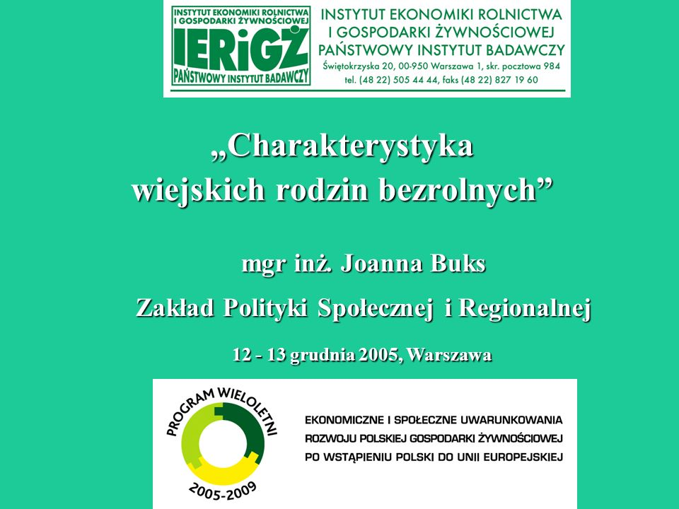 Charakterystyka wiejskich rodzin bezrolnych 12 - 13 grudnia 2005, Warszawa mgr inż. Joanna Buks Zakład Polityki Społecznej i Regionalnej
