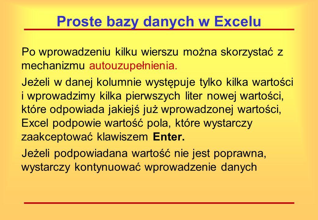Proste bazy danych w Excelu Pierwszy wiersz arkusza roboczego z nagłówkami kolumn (nazwy pól).