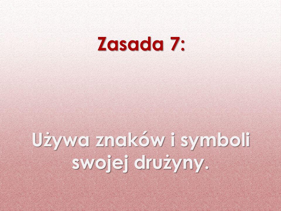 Używa znaków i symboli swojej drużyny. Zasada 7: