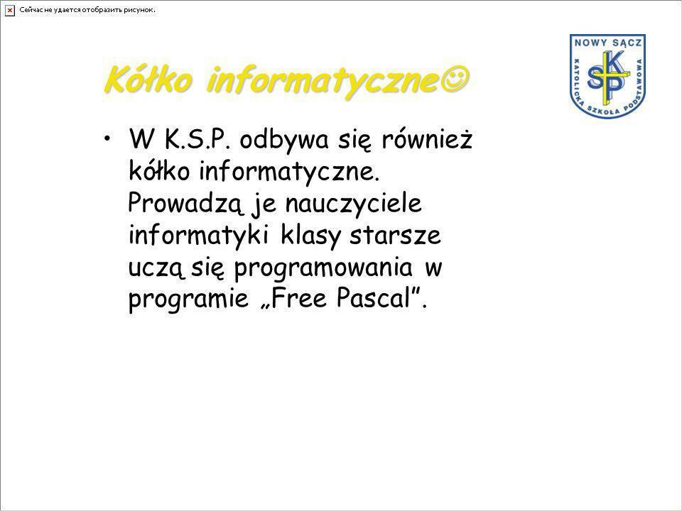 Kółko informatyczne Kółko informatyczne W K.S.P. odbywa się również kółko informatyczne.