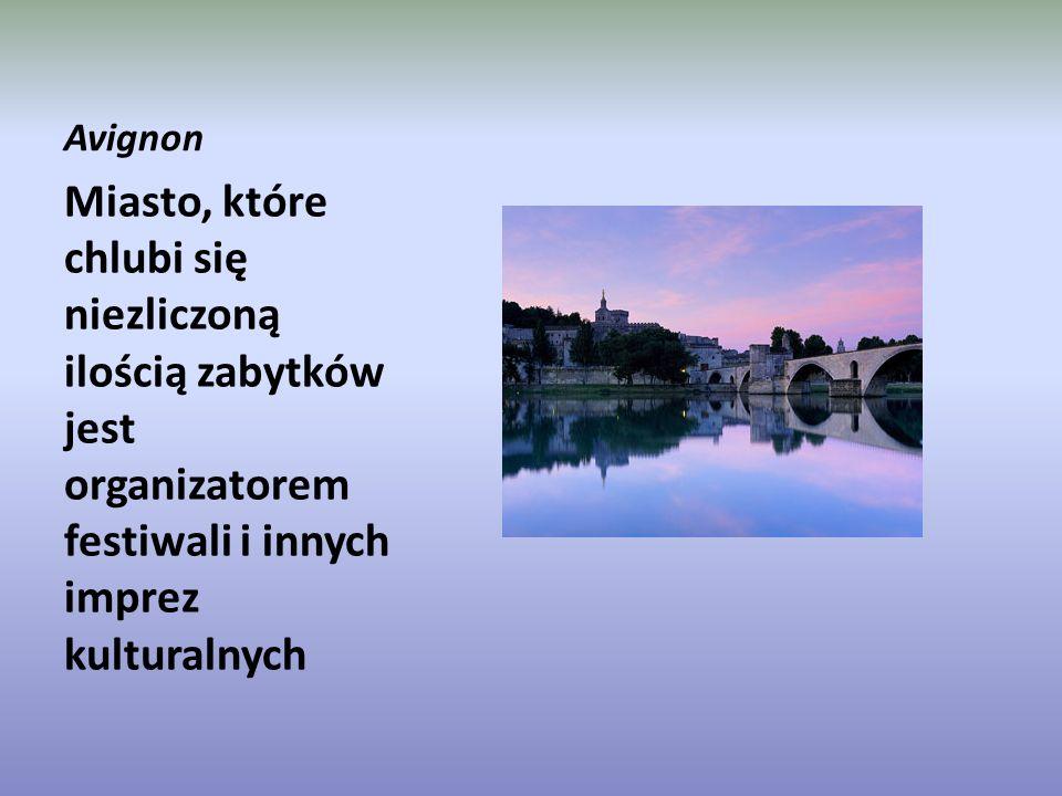 Avignon Miasto, które chlubi się niezliczoną ilością zabytków jest organizatorem festiwali i innych imprez kulturalnych