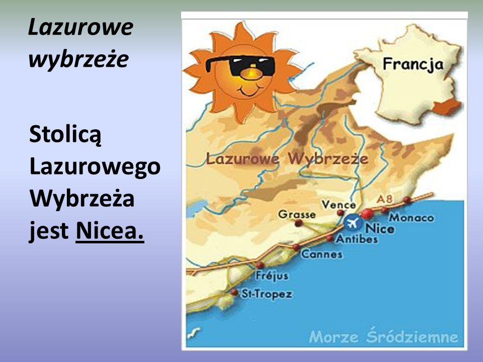 Lazurowe wybrzeże Stolicą Lazurowego Wybrzeża jest Nicea.