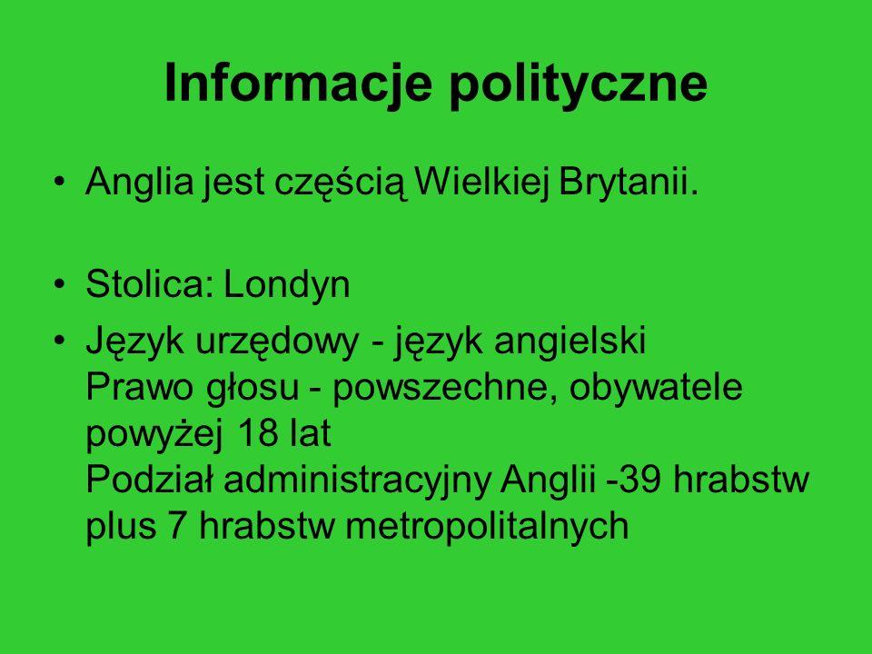 Informacje polityczne Anglia jest częścią Wielkiej Brytanii. Stolica: Londyn Język urzędowy - język angielski Prawo głosu - powszechne, obywatele powy