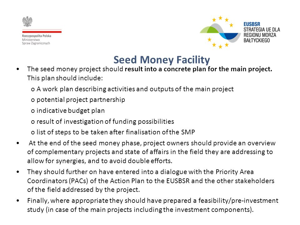 Seed Money Facility The seed money project should result into a concrete plan for the main project.