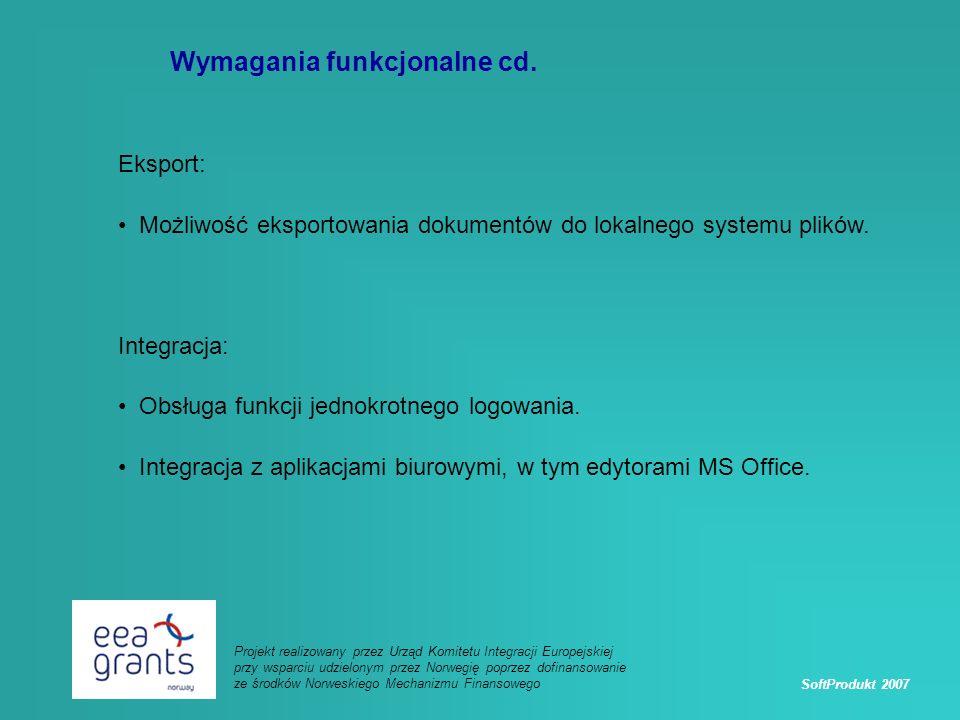 SoftProdukt 2007 Projekt realizowany przez Urząd Komitetu Integracji Europejskiej przy wsparciu udzielonym przez Norwegię poprzez dofinansowanie ze środków Norweskiego Mechanizmu Finansowego Wymagania funkcjonalne cd.