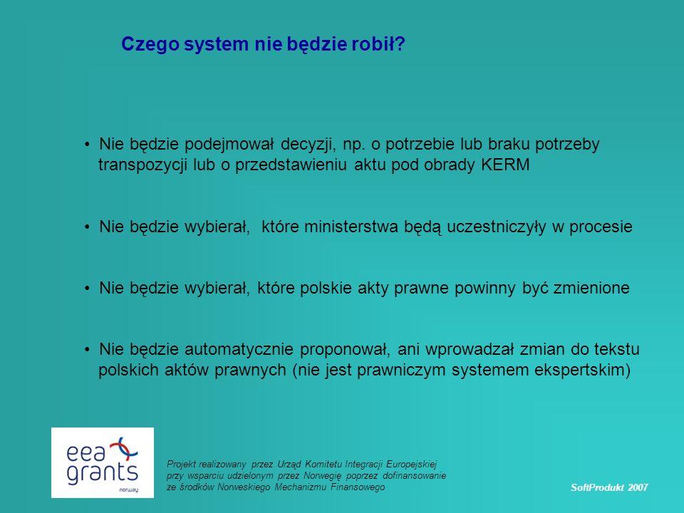 SoftProdukt 2007 Projekt realizowany przez Urząd Komitetu Integracji Europejskiej przy wsparciu udzielonym przez Norwegię poprzez dofinansowanie ze środków Norweskiego Mechanizmu Finansowego Czego system nie będzie robił.