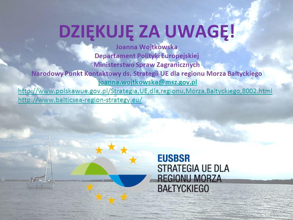 DZIĘKUJĘ ZA UWAGĘ! Joanna Wojtkowska Departament Polityki Europejskiej Ministerstwo Spraw Zagranicznych Narodowy Punkt Kontaktowy ds. Strategii UE dla