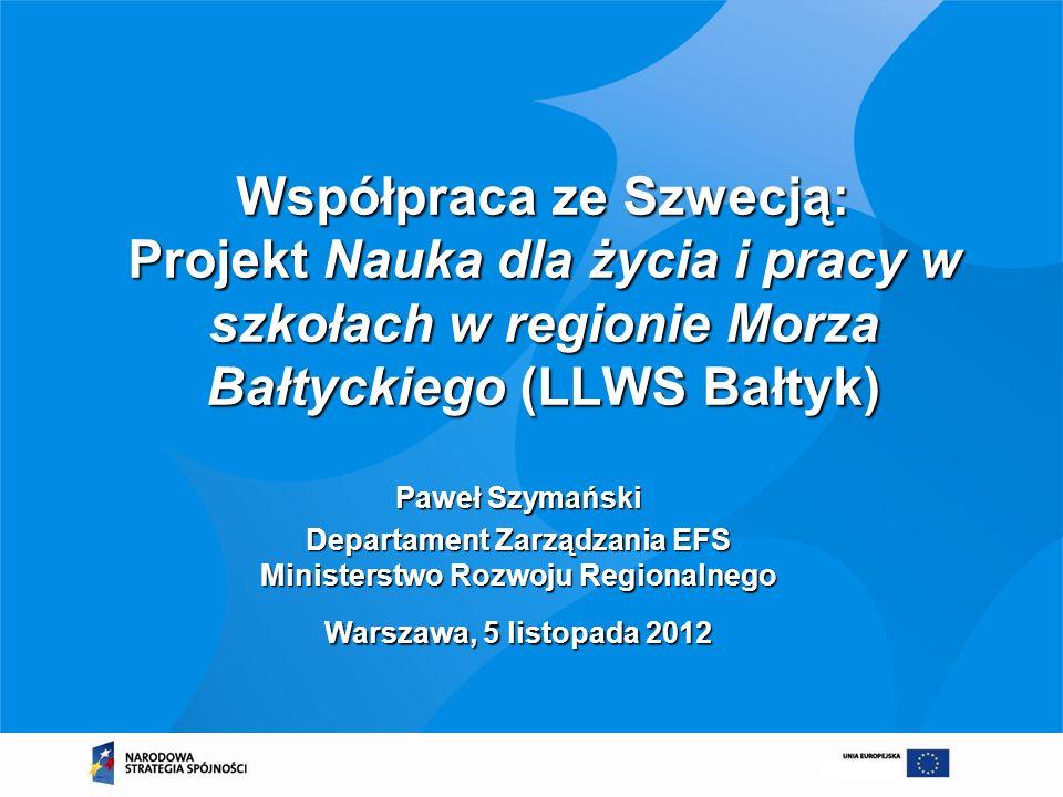 Współpraca ze Szwecją: Projekt Nauka dla życia i pracy w szkołach w regionie Morza Bałtyckiego (LLWS Bałtyk) Paweł Szymański Departament Zarządzania E