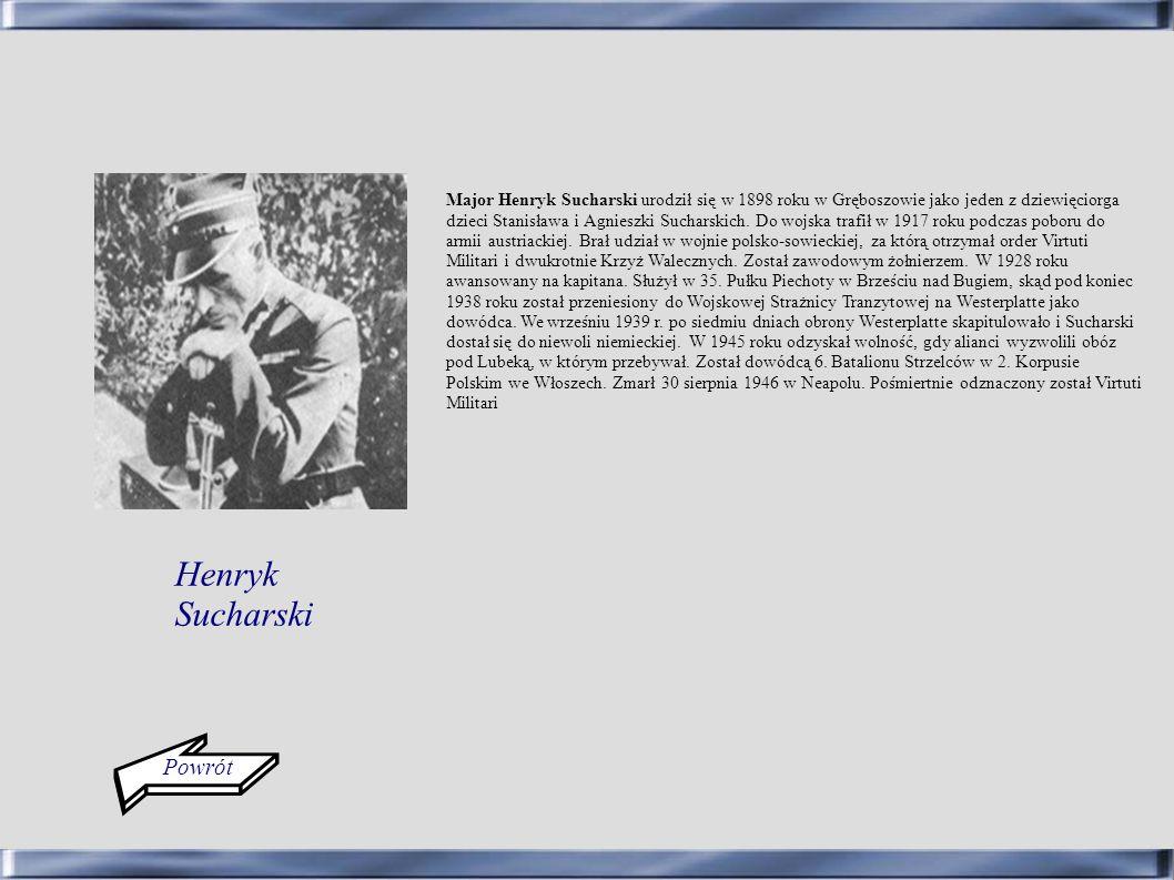 Powrót Major Henryk Sucharski urodził się w 1898 roku w Gręboszowie jako jeden z dziewięciorga dzieci Stanisława i Agnieszki Sucharskich. Do wojska tr