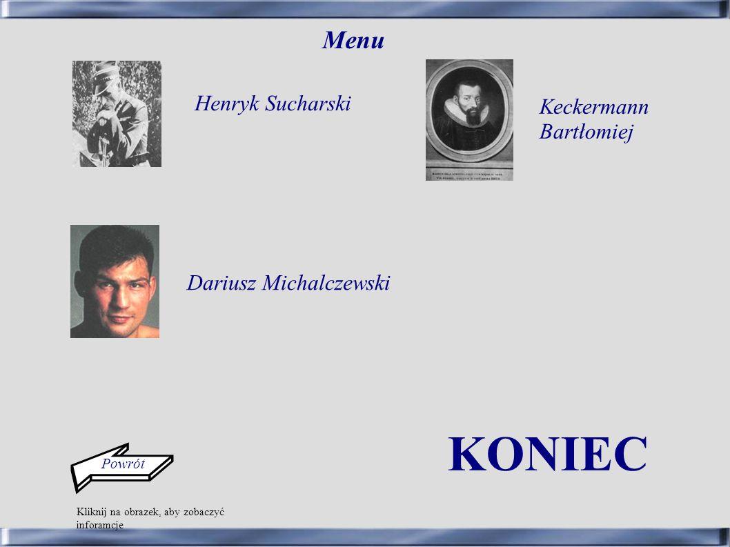 Henryk Sucharski Dariusz Michalczewski Keckermann Bartłomiej KONIEC Kliknij na obrazek, aby zobaczyć inforamcje Powrót Menu