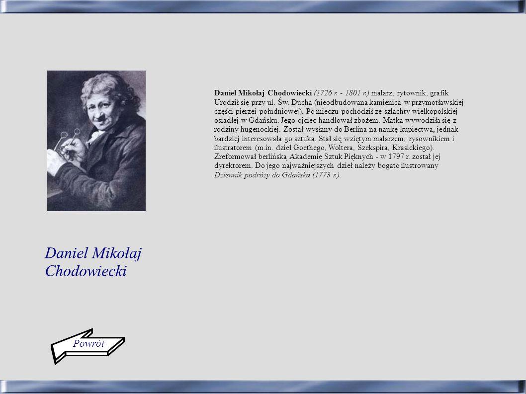 Powrót Daniel Mikołaj Chodowiecki Daniel Mikołaj Chodowiecki (1726 r. - 1801 r.) malarz, rytownik, grafik Urodził się przy ul. Św. Ducha (nieodbudowan