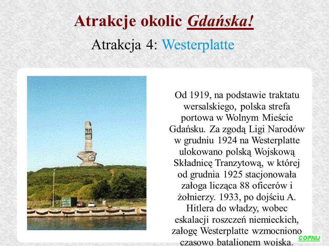Od 1919, na podstawie traktatu wersalskiego, polska strefa portowa w Wolnym Mieście Gdańsku. Za zgodą Ligi Narodów w grudniu 1924 na Westerplatte ulok