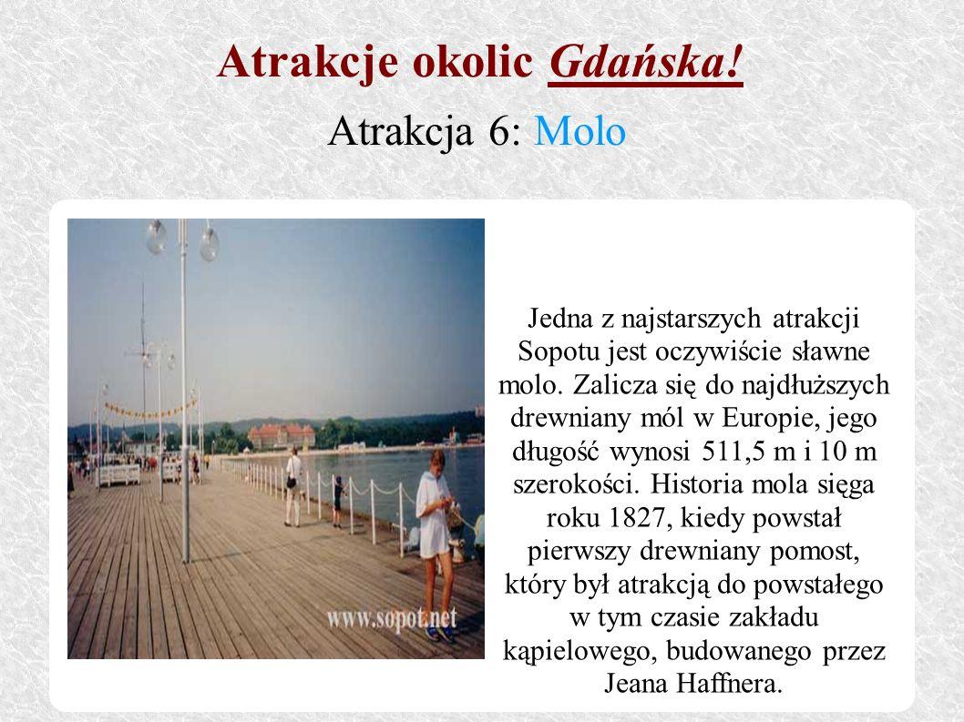 Jedna z najstarszych atrakcji Sopotu jest oczywiście sławne molo. Zalicza się do najdłuższych drewniany mól w Europie, jego długość wynosi 511,5 m i 1
