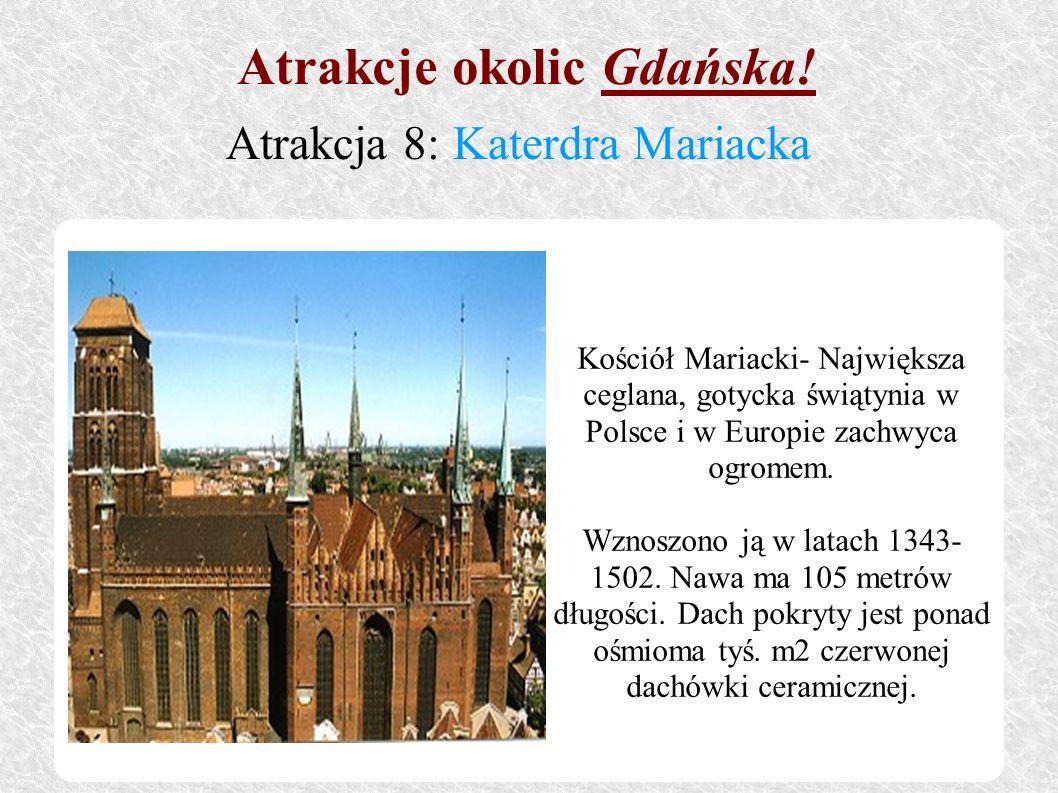 Kościół Mariacki- Największa ceglana, gotycka świątynia w Polsce i w Europie zachwyca ogromem. Wznoszono ją w latach 1343- 1502. Nawa ma 105 metrów dł