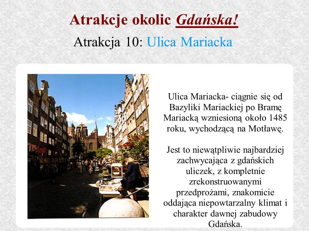 Ulica Mariacka- ciągnie się od Bazyliki Mariackiej po Bramę Mariacką wzniesioną około 1485 roku, wychodzącą na Motławę. Jest to niewątpliwie najbardzi