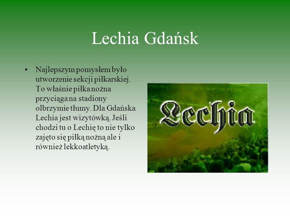 Lechia Gdańsk Najlepszym pomysłem było utworzenie sekcji piłkarskiej.