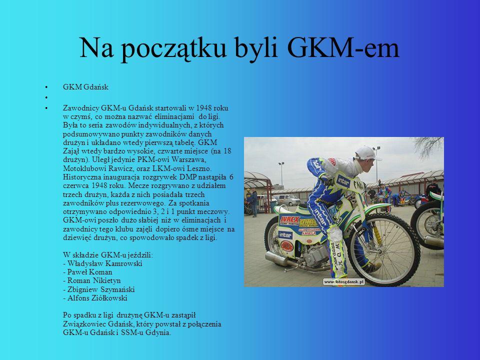 Na początku byli GKM-em GKM Gdańsk Zawodnicy GKM-u Gdańsk startowali w 1948 roku w czymś, co można nazwać eliminacjami do ligi.