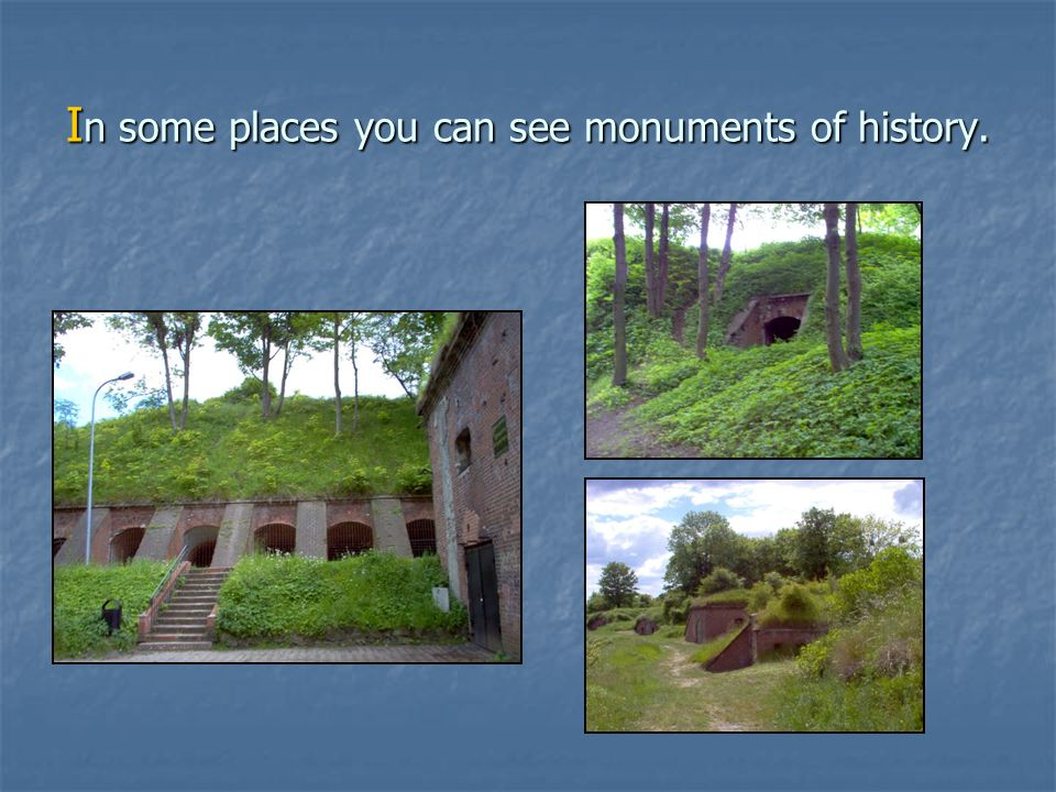 In some places you can see monuments of history.