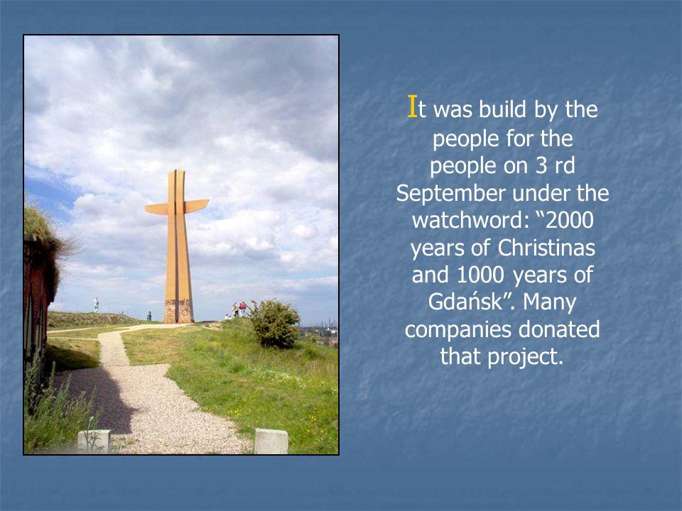 Z ostał on zbudowany przez ludzi dla ludzi 3 września pod hasłem: 2000 lat Chrześcijaństwa i 1000 lata Gdańska.