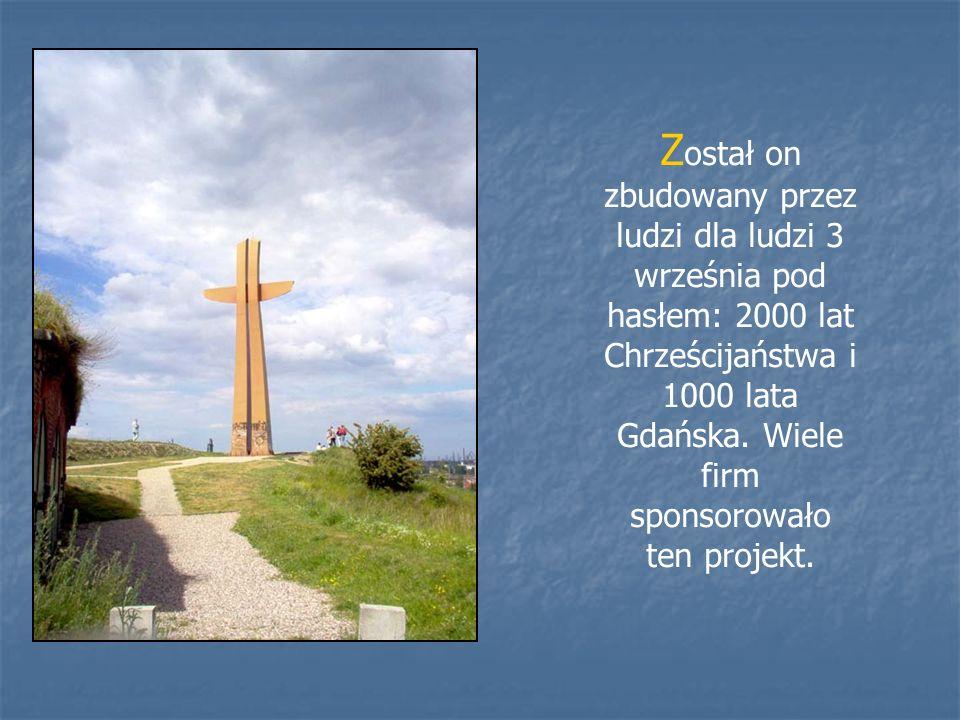 Z ostał on zbudowany przez ludzi dla ludzi 3 września pod hasłem: 2000 lat Chrześcijaństwa i 1000 lata Gdańska. Wiele firm sponsorowało ten projekt.