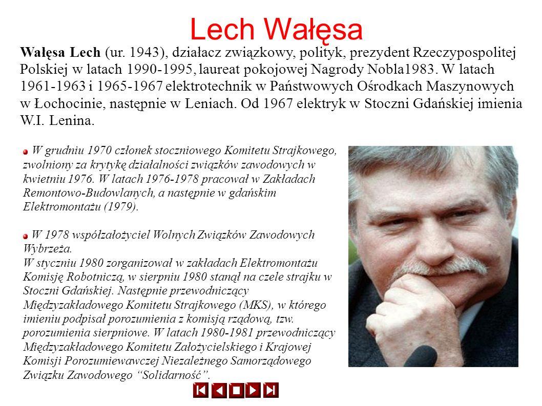 Lech Wałęsa Wałęsa Lech (ur. 1943), działacz związkowy, polityk, prezydent Rzeczypospolitej Polskiej w latach 1990-1995, laureat pokojowej Nagrody Nob