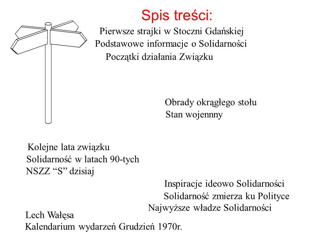 Spis treści: Pierwsze strajki w Stoczni Gdańskiej Podstawowe informacje o Solidarności Początki działania Związku Najwyższe władze Solidarności Solida