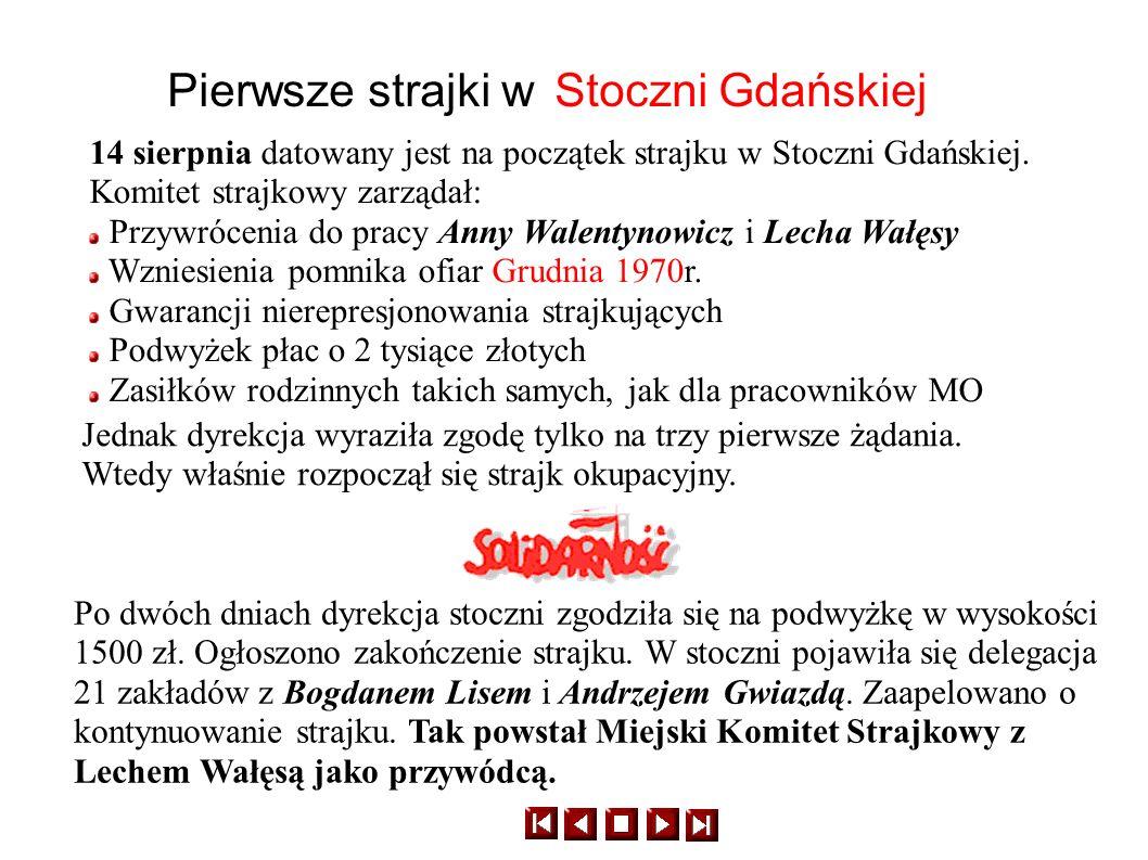 Pierwsze strajki w Stoczni Gdańskiej 14 sierpnia datowany jest na początek strajku w Stoczni Gdańskiej. Komitet strajkowy zarządał: Przywrócenia do pr