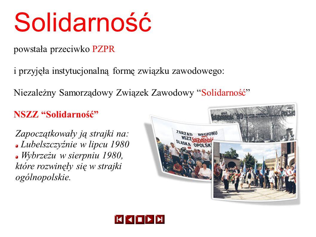Solidarność powstała przeciwko PZPR i przyjęła instytucjonalną formę związku zawodowego: Niezależny Samorządowy Związek Zawodowy Solidarność NSZZ Soli
