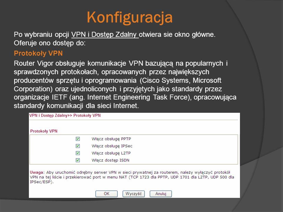 Konfiguracja Po wybraniu opcji VPN i Dostęp Zdalny otwiera sie okno główne. Oferuje ono dostęp do: Protokoły VPN Router Vigor obsługuje komunikacje VP