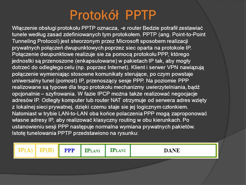 Protokół PPTP Włączenie obsługi protokołu PPTP oznacza, -e router Bedzie potrafił zestawiać tunele według zasad zdefiniowanych tym protokołem. PPTP (a