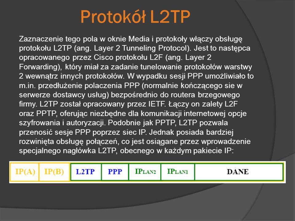 Protokół L2TP Zaznaczenie tego pola w oknie Media i protokoły włączy obsługę protokołu L2TP (ang. Layer 2 Tunneling Protocol). Jest to następca opraco