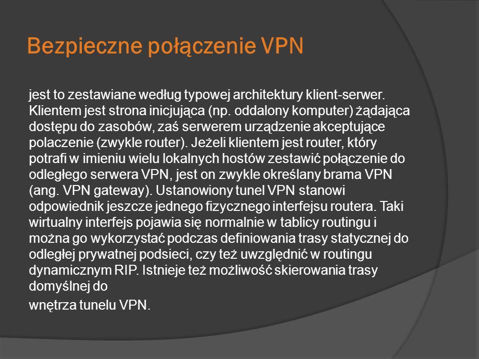 Bezpieczne połączenie VPN jest to zestawiane według typowej architektury klient-serwer. Klientem jest strona inicjująca (np. oddalony komputer) żądają